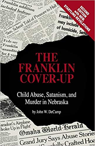 The Franklin Cover-up: Child Abuse, Satanism, and Murder in Nebraska (Paperback) by John W. DeCamp