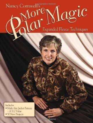 Nancy Cornwell's More Polar Magic : Expanded Fleece Techniques, by Nancy Cornwell