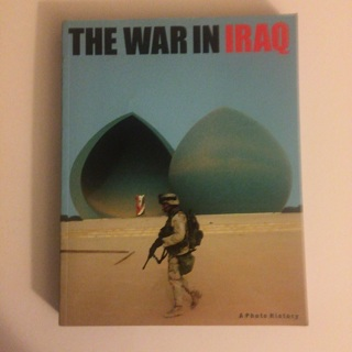 The War in Iraq: A Photo History (Paperback) 373 PAGES, FREE SHIP