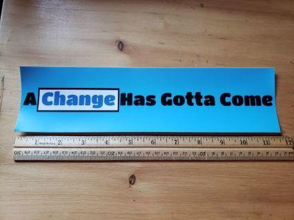 Vinyl Bumper Sticker A Change Has Gotta Come
