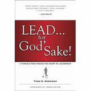 LEAD FOR GOD'SAKE by TODD G. GONGWER