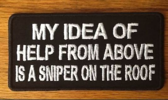 1 Iron on Patch MY IDEA OF HELP FROM ABOVE IS A SNIPER ON THE ROOF Embroidery Applique