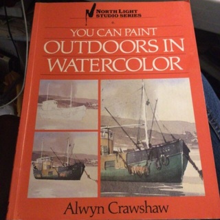 Alwyn Crawshaw, You Can Paint Outdoors In Watercolor.  (Vintage 1987)