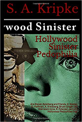 Hollywood Sinister Pedophilia: Steven Spielberg and Friends...by S. A. Kripke (Author) FREE SHIPPING
