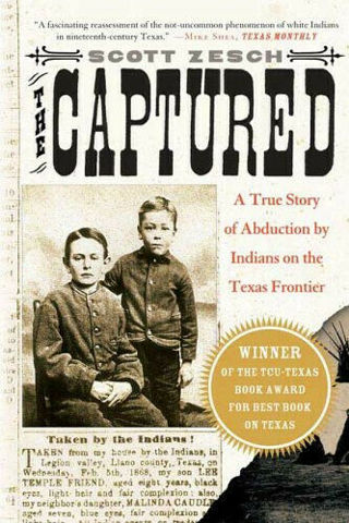 Captured : A True Story of Abduction by Indians on the Texas Frontier, Scott Zesch