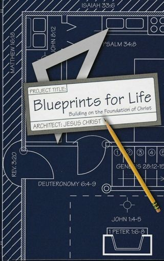 Blueprints for Life: Building on the Foundation of Christ