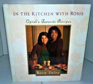"1994 ""In the Kitchen With Rosie"" by Rosie Daley - Oprah's Favorite Recipes - Hardcover - 130 pages"