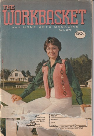 Workbasket Craft Book: Crochet, Knitting, Sewing, Patterns, How To: April 1976