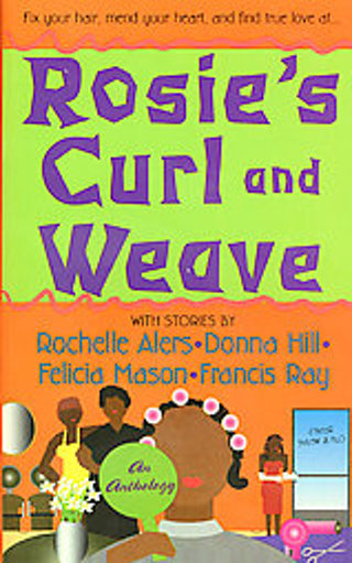 Rosie's Curl And Weave, Rochelle Alers, Donna Hill, Felicia Mason, Francis Ray