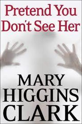 PRETEND YOU DON'T SEE HER by Mary Higgins Clark (HB/DJ-GVGC/1st ED) #LLP65M7