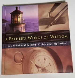 A FATHER'S WORDS OF WISDOM, A Collection of Fatherly Wisdom and Inspiration