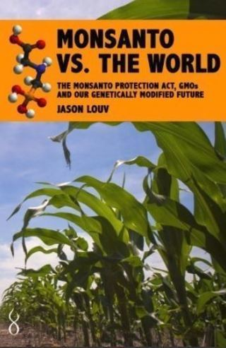 Monsanto vs.The World: The Monsanto Protection Act, GMOs and Our Genetically Modified Future