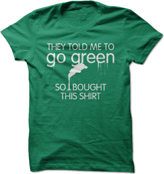 DONT Go Green Hippies Anti T-Shirt funny Tree Huggers Republican Jokes SHUT UP!