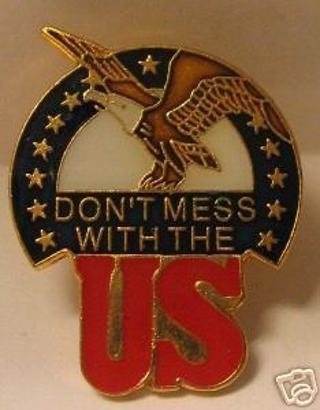 *Don't Mess with the US* NEW Lapel Pin