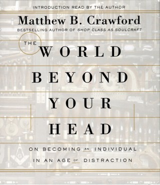 The World Beyond Your Head - Audiobook on CD by Matthew B. Crawford - NEW/SEALED