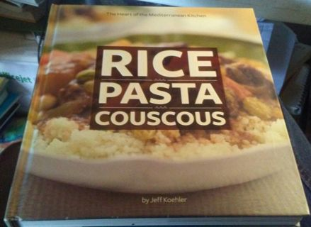 Rice Pasta Couscous : The Heart of the Mediterranean Kitchen by Chronicle Books…