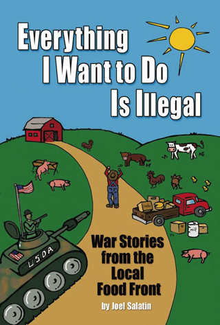 Everything I Want To Do Is Illegal: War Stories from the Local Food Front FREE SHIPPING