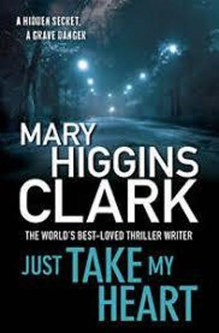 (NEW!) JUST TAKE MY HEART by Mary Higgins Clark (HB/DJ-1st ED)