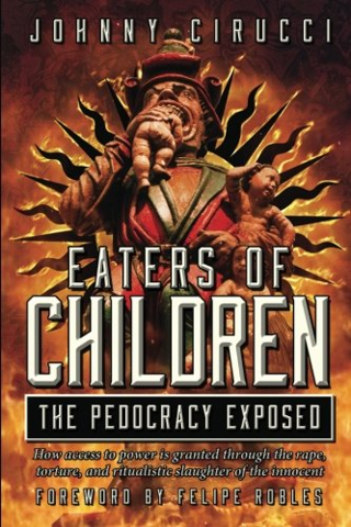 Eaters of Children: The Pedocracy Exposed by Johnny Cirucci  (Author) FREE SHIPPING