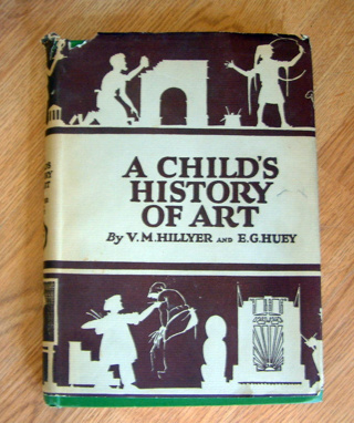 Free: A CHILD'S HISTORY OF ART BY V M  HILLYER AND E  G