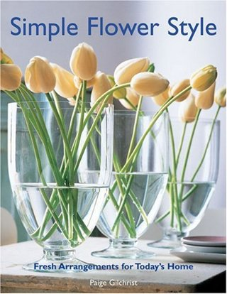 Simple Flower Style: Fresh Arrangements for Today's Home (Hardcover)