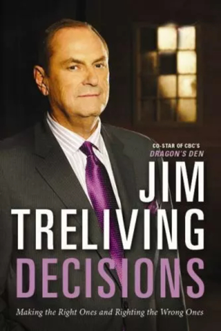HUGE SALE! Decisions : Making the Right Decisions, Righting the Wrong Ones by Jim Treliving
