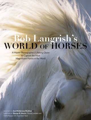 World of Horses: Master Photographer's Lifelong Quest to Capture World's Most Magnificent Horses
