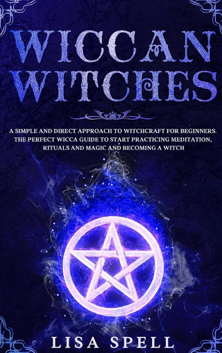 Wiccan Witches: A Simple and Direct Approach to Witchcraft for Beginners FREE SHIPPING