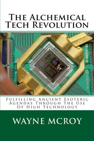 Alchemical Tech Revolution: Fulfilling Ancient Esoteric Agendas Through The Use Of High Technology