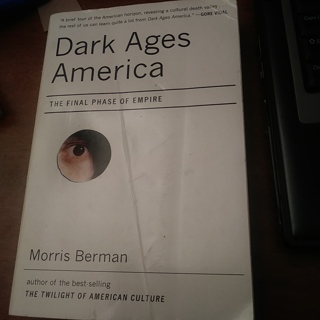 Dark Ages America-Final Phase of Empire by Morris Berman