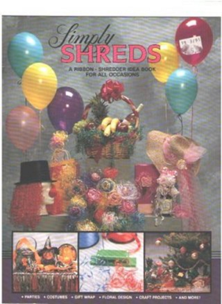 Simply Shreds: A Ribbon Shredder Idea Book for All Occasions