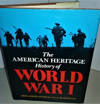 "1982 ""The American Heritage History of World War I"" by Gen. S.L.A. Marshall (hardcover, 384 pages)"