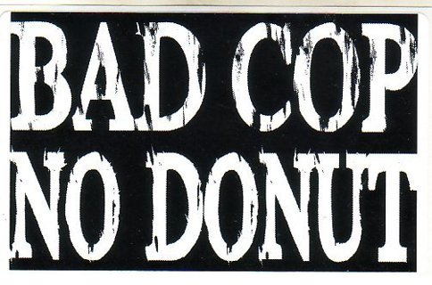 Bad cop no donut sticker police sheriff deputy state trooper constable dea fbi ice nsa batf