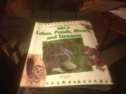 SCIENCE ANYTIME UNIT D LAKES, PONDS, RIVERS, AND STREAMS by HARCOURT BRACE
