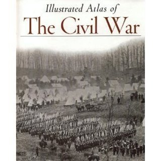 Illustrated Atlas of The Civil War (Echoes of Glory)