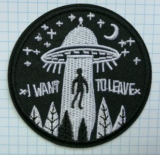 UFO I Want To Leave Embroidered Cloth Iron On Patch
