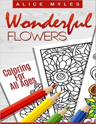 Wonderful Flowers: Coloring For All Ages (Flower Coloring Books) (Volume 1)