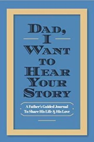 Dad I Want to Hear Your Story A Father's Guided Journal To Share His Life & His Love Papeback