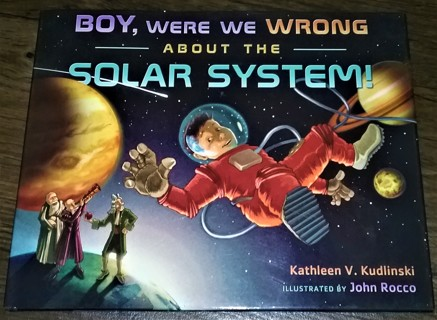 2008 BOY, WERE WE WRONG ABOUT THE SOLAR SYSTEM - First Edition - Hardcover - 32 pages - Like New