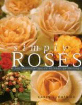 Simply Roses : The Essential Guide to Easy Gardening
