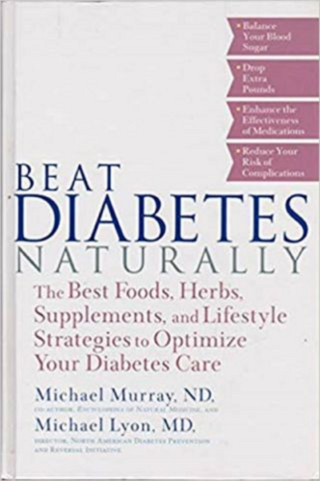 Beat Diabetes Naturally : The Best Foods, Herbs, Supplements, and Lifestyle...