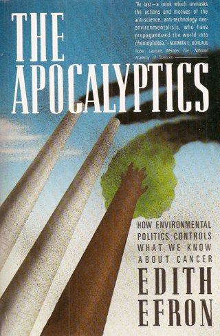 Apocalyptics: Cancer and the Big Lie : How Environmental Politics Controls What We Know About Cancer