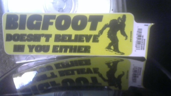 """""""Big Foot Doesn't Believe In You Either"""" Decal"""
