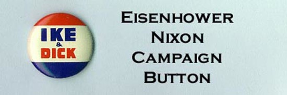 EXTREMELY RARE! Ike & Di ck Election Buttons