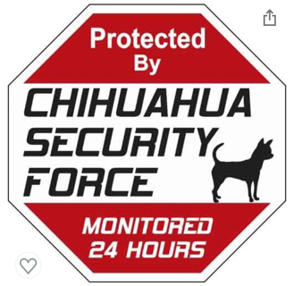 Animal Den Chihuahua Security Force Sign