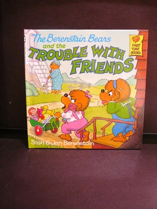 The Berenstain Bears Book and the Trouble with Friends