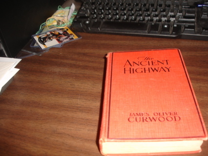 first edition book,the ancient highway,james oliver curwood.1924.in box1.