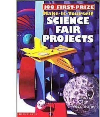 100 First-Prize Make-It Yourself Science Fair Projects