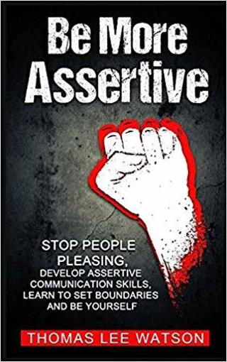 NEW Be More Assertive: Stop People Pleasing, Learn To Set Boundaries and Be Yourself FREE SHIPPING