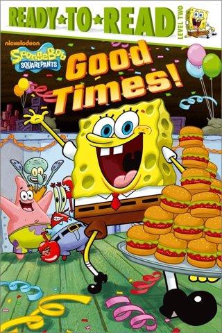 Good Times! (Ready-To-Read Spongebob Squarepants - Level 2)